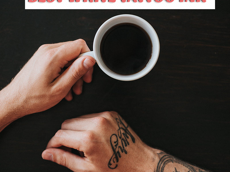 11 Best White Tattoo Ink In 2020 Guy Leta Tooer