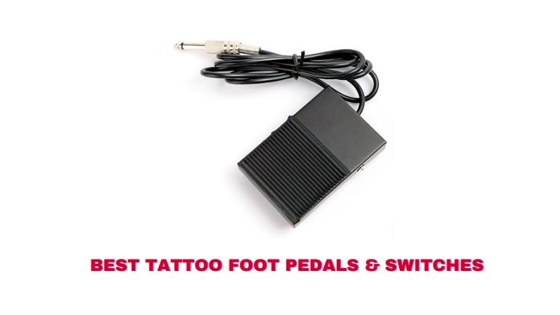 Top 10 Best Tattoo Foot Pedals Switches